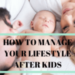 how to manage your lifestyle after kids