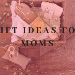Gift ideas for moms