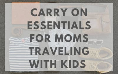 Carry on essentials for moms traveling with kids