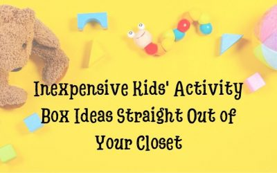Inexpensive Kids activity box ideas straight out of your closet