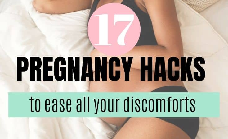 17 Hacks for Pregnancy Discomforts