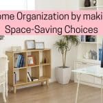 Home organization with space saving choices