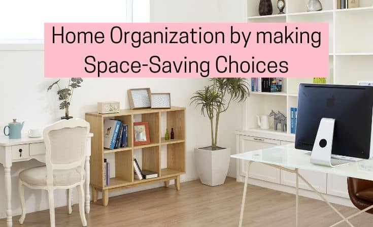 Home Organization by making space-saving choices