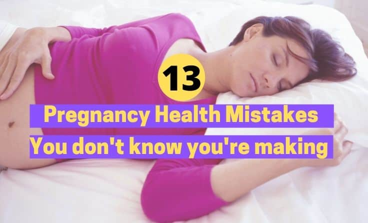 13 Pregnancy health mistakes you don't know you're making