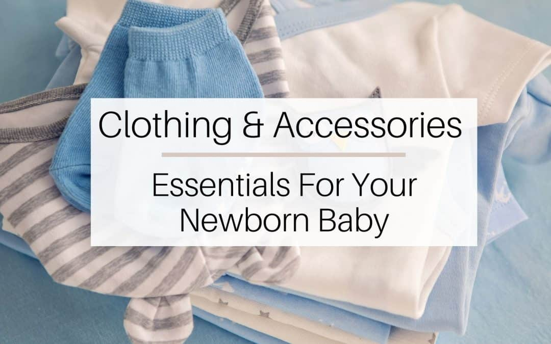 Clothing and Accessories essentials you need before baby arrives