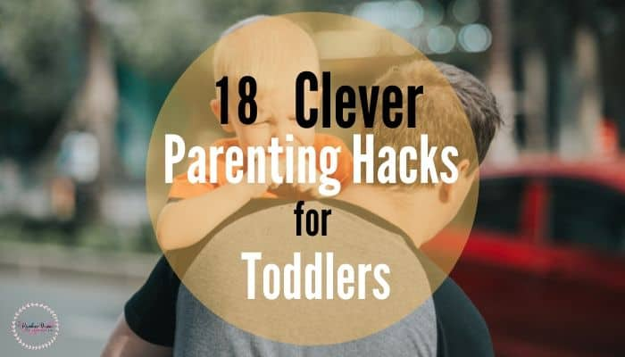 18 Clever Parenting Hacks that will make your life easier with toddlers